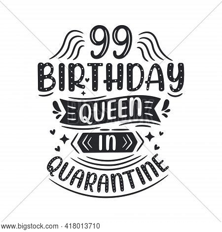 It's My 99 Quarantine Birthday. 99 Years Birthday Celebration In Quarantine.