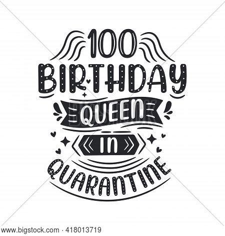 It's My 100 Quarantine Birthday. 100 Years Birthday Celebration In Quarantine.