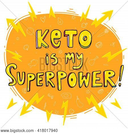 Keto Diet Lettering Quote. Keto Is My Superpower. Hand Drawn Doodle Vector Illustration Inscription.
