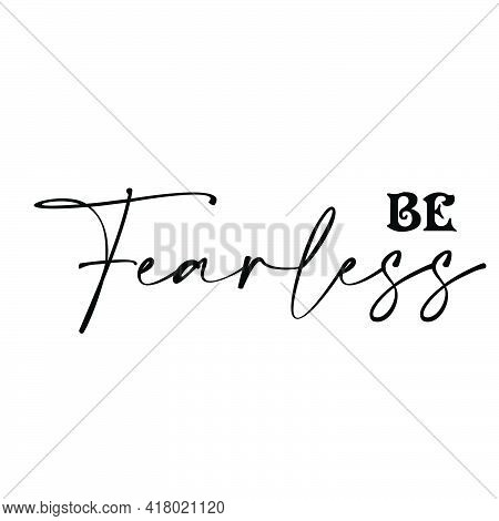 Be Fearless, Christian Quote, Typography For Print Or Use As Poster, Card, Flyer Or T Shirt