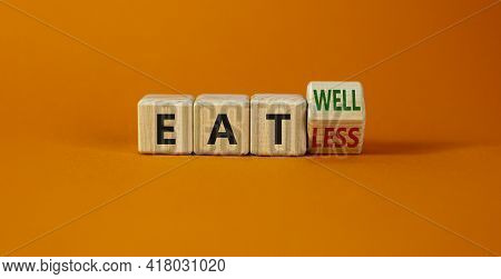 Eat Well Or Eat Less Symbol. Turned A Cube And Changed Words 'eat Less' To 'eat Well'. Beautiful Ora