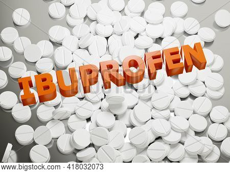 Lettering On Pile Ibuprofen Pills Background. Drug Used To Treat Fever And Pain. 3d Illustration