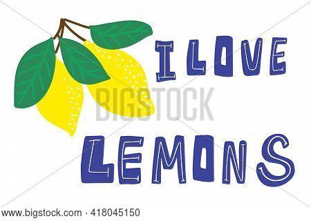I love lemons handwritten lettering. Lemons are hand-drawn with an inscription. Cute vector illustration