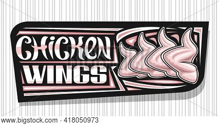 Vector Banner For Chicken Wings, Dark Decorative Sign Board With Illustration Of Raw Chicken Meat, A