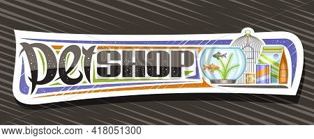 Vector Banner For Pet Shop, White Decorative Sign Board With Illustration Of Metal Bird Cell, Aquari