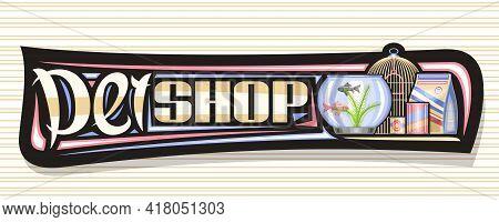 Vector Banner For Pet Shop, Black Decorative Sign Board With Illustration Of Metal Bird Cell, Aquari