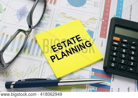 Sticker Card With Text Estate Planning With, Glasses, Pen And Calculator. Financial Concept
