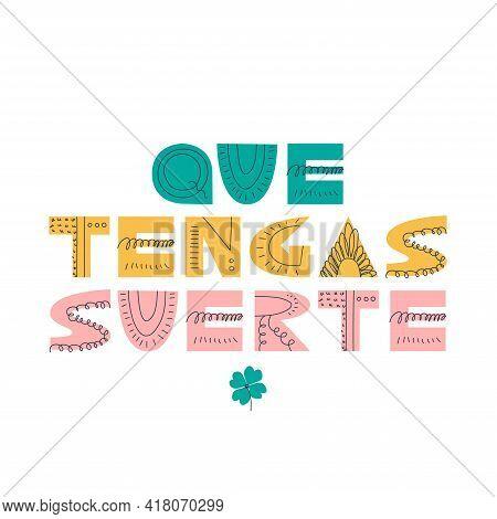 Que Tengas Suerte. Handwritten Cute Lettering In Spanish. Translation - Good Luck. Scandinavian Stil
