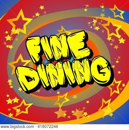 Fine Dinig - Comic Book Style Text. Restaurant Event Related Words, Quote On Colorful Background. Po