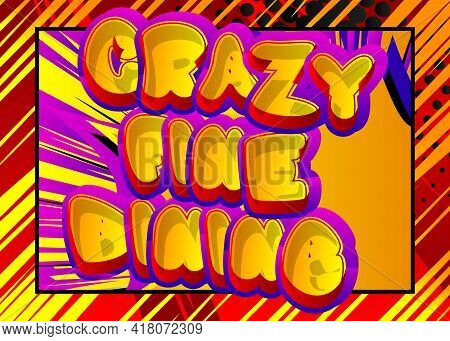 Crazy Fine Dinig - Comic Book Style Text. Restaurant Event Related Words, Quote On Colorful Backgrou