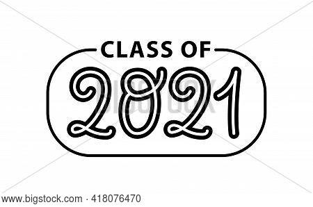 Graduate 2021. Class Of 2021. Lettering Logo Stamp. Graduate Design Yearbook. Vector Illustration.