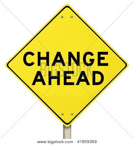 A yellow diamond-shaped road sign cautions people that change is ahead poster