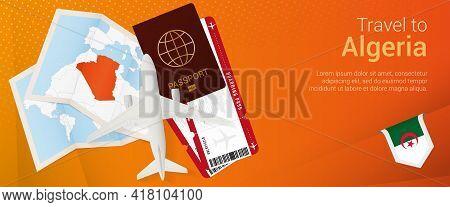 Travel To Algeria Pop-under Banner. Trip Banner With Passport, Tickets, Airplane, Boarding Pass, Map