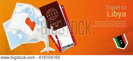 Travel To Libya Pop-under Banner. Trip Banner With Passport, Tickets, Airplane, Boarding Pass, Map A