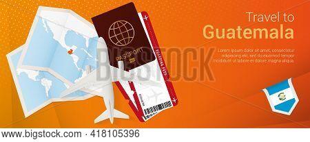 Travel To Guatemala Pop-under Banner. Trip Banner With Passport, Tickets, Airplane, Boarding Pass, M