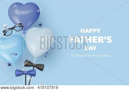 Happy Fathers Day Banner With Glasses, Bow Tie And Heart Balloons. Blue Background With Greeting Tex