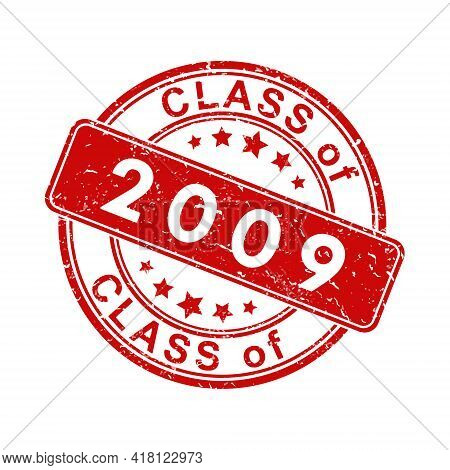 An Impression Of An Old Worn Stamp With The Inscription Class Of 2009. Vector Illustration For Thema