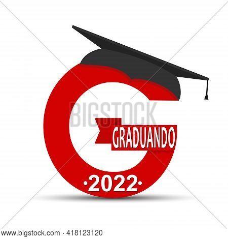 Stylized Letter G With The Inscription Graduate 2022 And The Graduate Cap. Portuguese Language. Simp