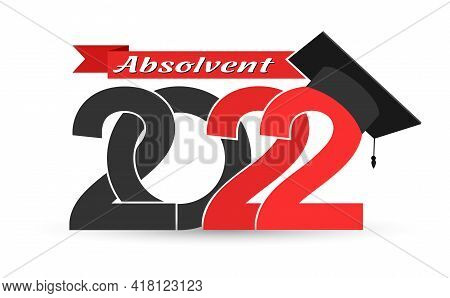 Graduate 2022. Language German. Stylized Inscription With The Year Of Graduation, The Graduate's Cap