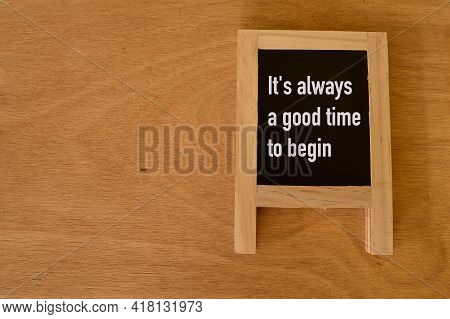 Motivational Quote Written With It's Always A Good Time To Begin.