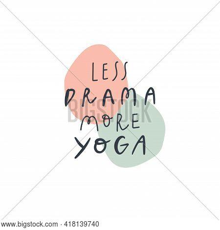 Handwritten Quote: Less Drama More Yoga. Design Print For T Shirt, Pin Label, Badges, Sticker, Greet