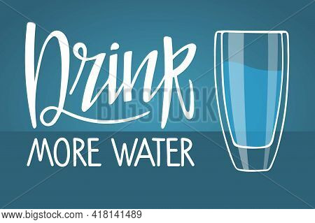 Drink More Water. Handwritten Caligraphy Text And Water Glass. Hand Drawn Brush Lettering. Motivatio