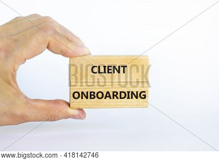 Client Onboarding Success Symbol. Wooden Blocks With Words 'client Onboarding' On Beautiful White Ba