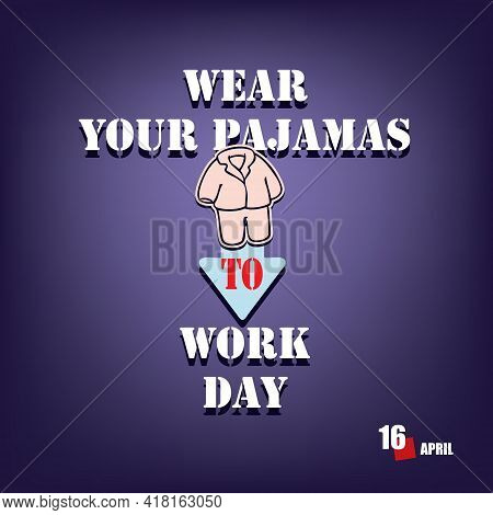 The Calendar Event Is Celebrated In April - Wear Your Pajamas To Work Day