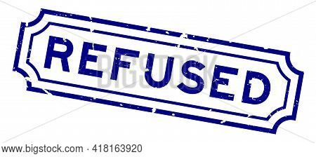 Grunge Blue Refused Word Rubber Business Seal Stamp On White Background