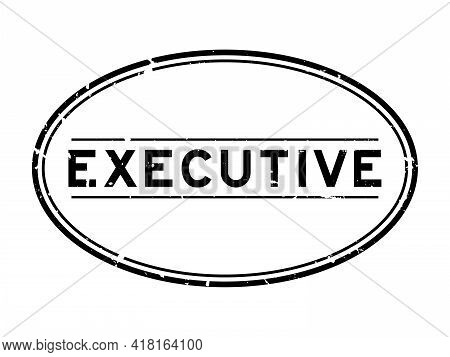 Grunge Black Executive Word Oval Rubber Seal Stamp On White Background