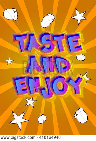 Taste And Enjoy - Comic Book Style Text. Restaurant Event Related Words, Quote On Colorful Backgroun