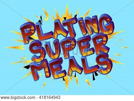 Plating Super Meals - Comic Book Style Text. Restaurant Event Related Words, Quote On Colorful Backg