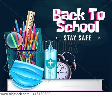 Back To School Vector Banner Background. Back To School Stay Safe Text With Alcohol, Face Mask And S