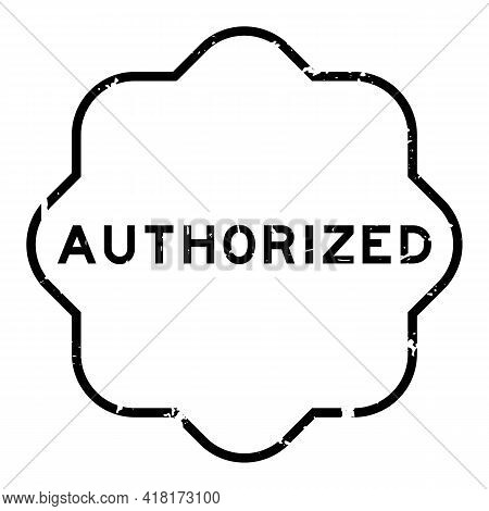 Grunge Black Authorized Word Rubber Seal Stamp On White Background