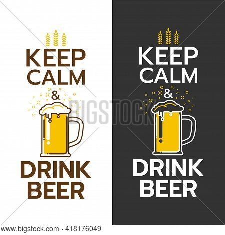 Poster Of Keep Calm And Drink Beer. For The Menu, Pubs, Bars And Restaurants. Editable Vector Illust
