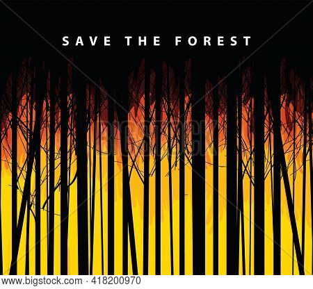 Eco Poster Concept With Wildfire And The Words Save The Forest. Vector Illustration In Black And Ora