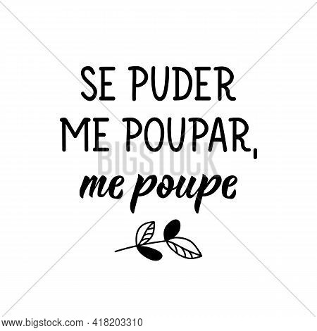 Brazilian Lettering. Translation From Portuguese - If You Can Save Me, Save Me. Modern Vector Brush