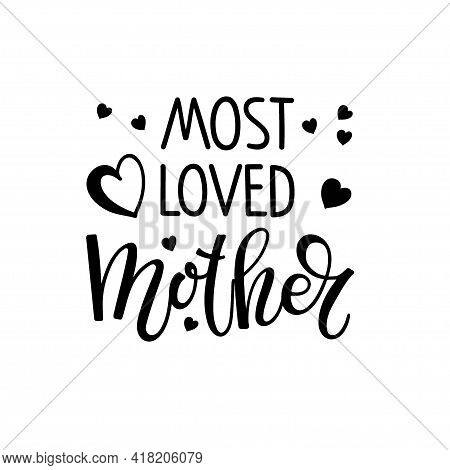 Most Loved Mother Text With Hears. Mothers Day Typography Banner. Most Loved Mother Sign Inspiration