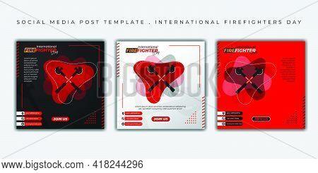 International Firefighters Day Design. Set Of Social Media Post Template Design. Good Template For F