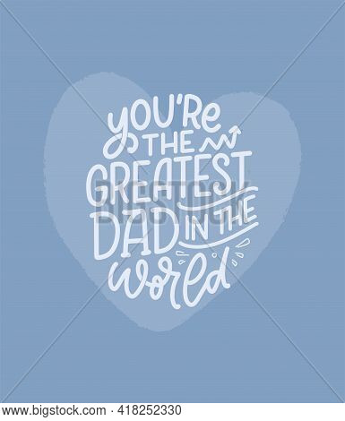 Funny Hand Drawn Lettering Quote For Father's Day Greeting Card. Typography Poster. Cool Phrase For