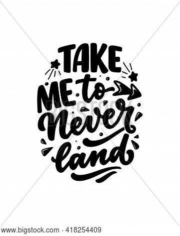 Hand Drawn Lettering Quote In Modern Calligraphy Style For Kids Room. Slogan For T Shirt Prints And