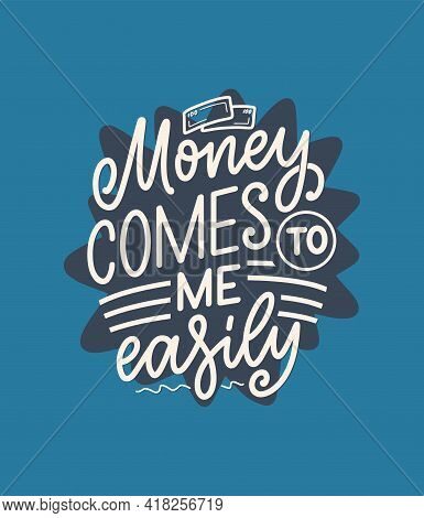 Hand Drawn Lettering Quote In Modern Calligraphy Style About Money. Slogan For Print And Poster Desi