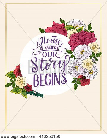 Hand Drawn Lettering Quote In Modern Calligraphy Style About Home. Slogan For Print And Poster Desig