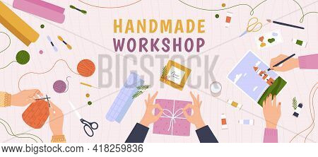 Creative Craft Workshop. Desk Top View With Hands Work On Handmade Hobby, Knitting, Diy Gifts And Pa