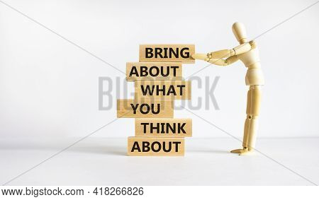 Bring About What You Think About Symbol. Wooden Blocks With Words 'bring About What You Think About'