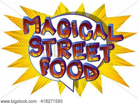 Magical Street Food - Comic Book Style Text. Street Food Fun, Event Related Words, Quote On Colorful