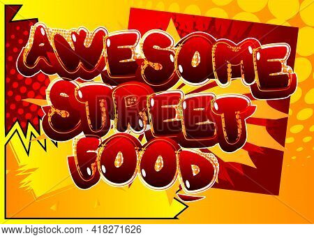 Awesome Street Food - Comic Book Style Text. Street Food Fun, Event Related Words, Quote On Colorful