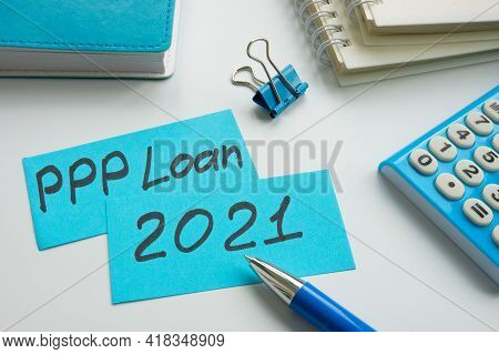 Ppp Loan 2021 Words On The Blue Memo Sticks.
