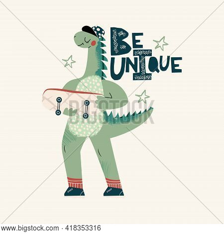 Cool Skateboard Dinosaur Active Skating Dino Boy. Cute Dino Lettering Quote -be Unique. Hand Drawing