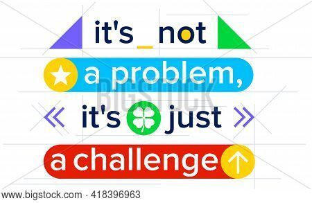 Its Not A Problem Its Just A Challenge Typography Concept. Business Motivation And Inspiration. Colo